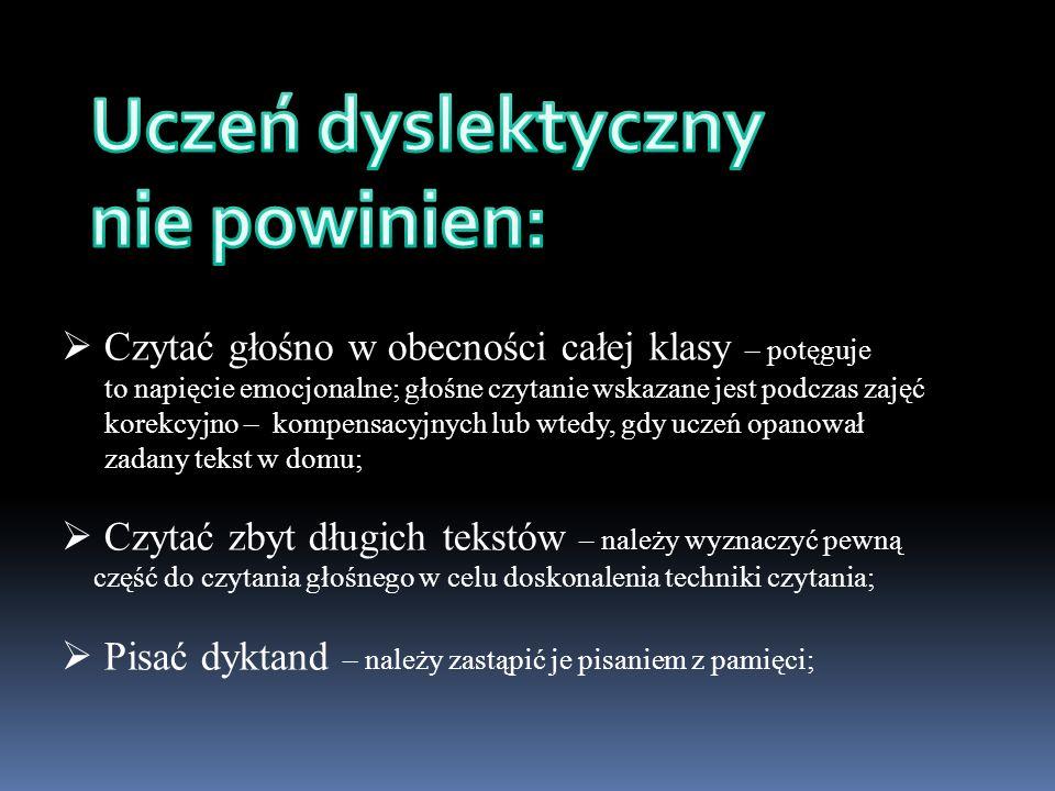 nie porównujmy dyslektyka z kolegami lepiej radzącymi sobie (nawet z innymi dyslektykami); kontrolując zeszyt nie zamieszczajmy uwag typu: zeszyt niestaranny, Popraw pismo.