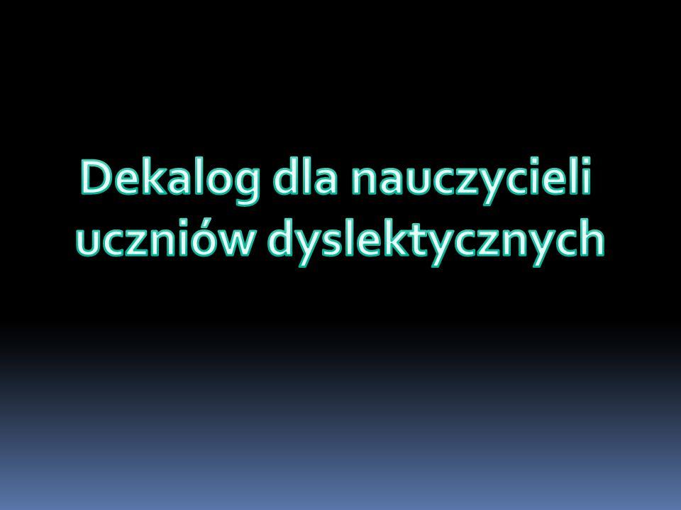 indywidualizujmy postępowanie w zależności od ujawnionych dysfunkcji u poszczególnych dzieci; pamiętajmy, że dyslektyk ma trudności z czytaniem, zapisem wyrazów w przypadku różnej ilości liter i głosek, z zapamiętaniem nowego kształtu liter (w odniesieniu np.