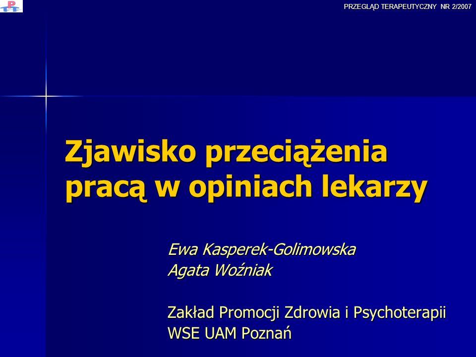 Zjawisko przeciążenia pracą w opiniach lekarzy Ewa Kasperek-Golimowska Agata Woźniak Zakład Promocji Zdrowia i Psychoterapii WSE UAM Poznań PRZEGLĄD T