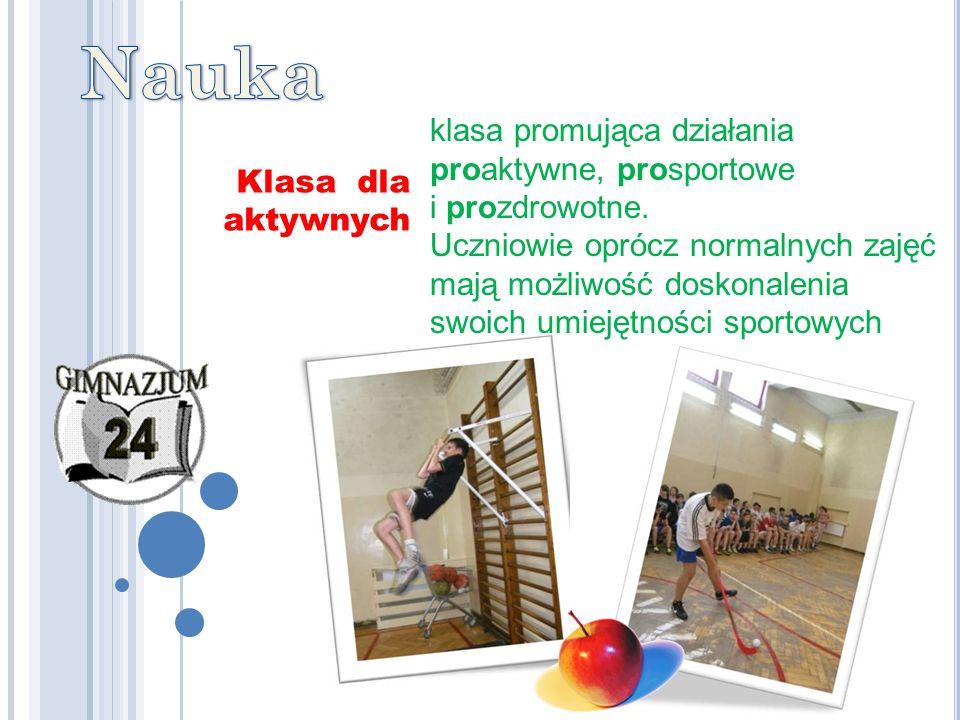 klasa promująca działania proaktywne, prosportowe i prozdrowotne. Uczniowie oprócz normalnych zajęć mają możliwość doskonalenia swoich umiejętności sp