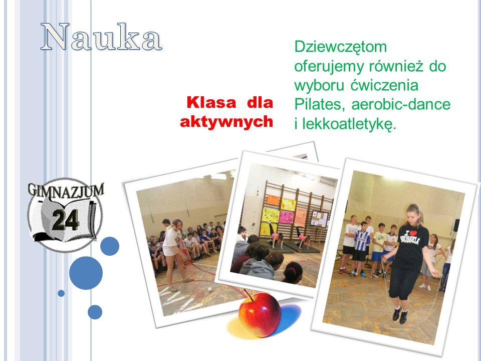 Dziewczętom oferujemy również do wyboru ćwiczenia Pilates, aerobic-dance i lekkoatletykę. Klasa dla aktywnych
