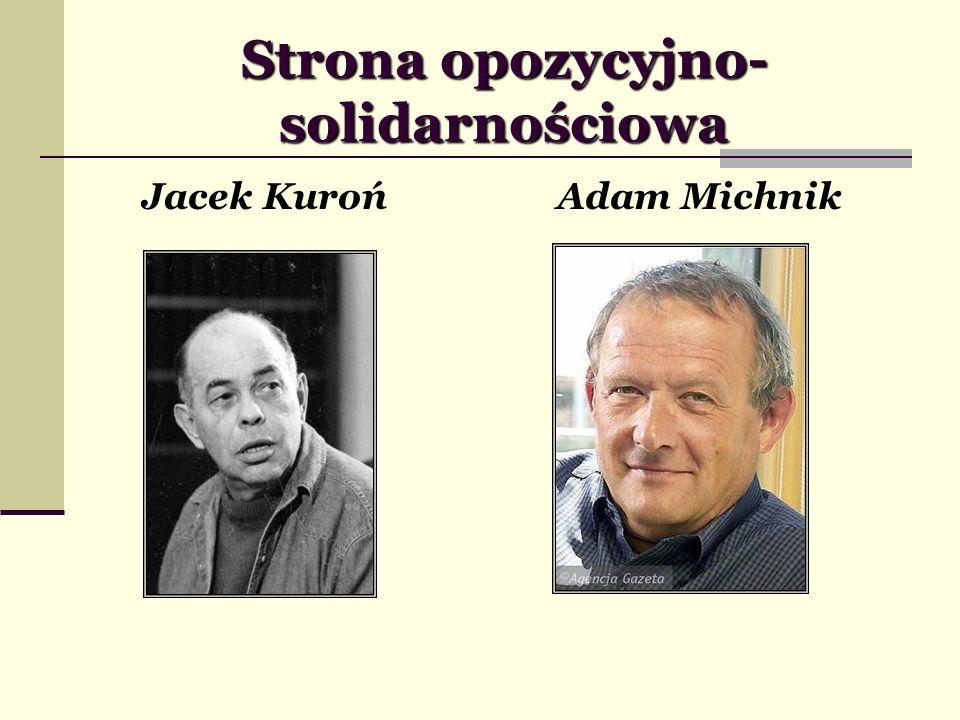 Strona opozycyjno- solidarnościowa Jacek KurońAdam Michnik
