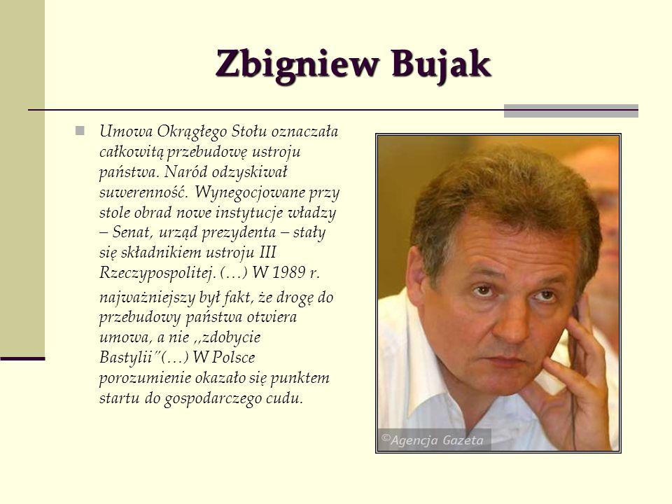 Zbigniew Bujak Umowa Okrągłego Stołu oznaczała całkowitą przebudowę ustroju państwa. Naród odzyskiwał suwerenność. Wynegocjowane przy stole obrad nowe