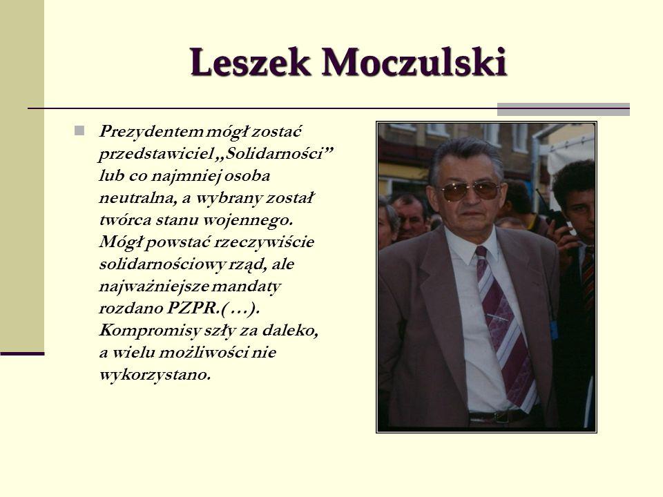 Leszek Moczulski Prezydentem mógł zostać przedstawiciel,,Solidarności lub co najmniej osoba neutralna, a wybrany został twórca stanu wojennego. Mógł p