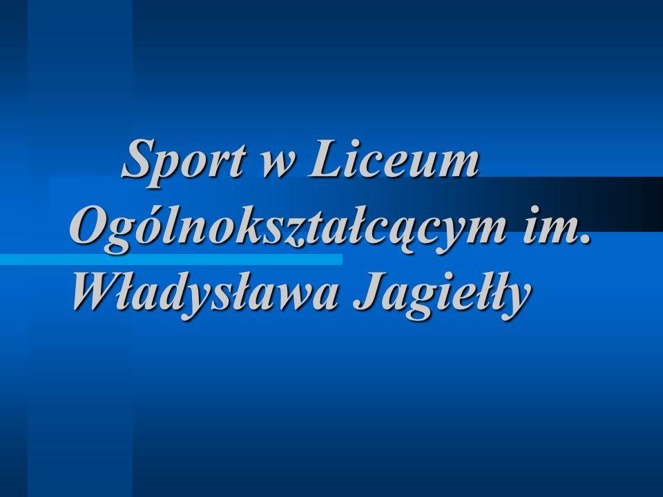 Sport w Liceum Ogólnokształcącym im. Władysława Jagiełły Sport w Liceum Ogólnokształcącym im.