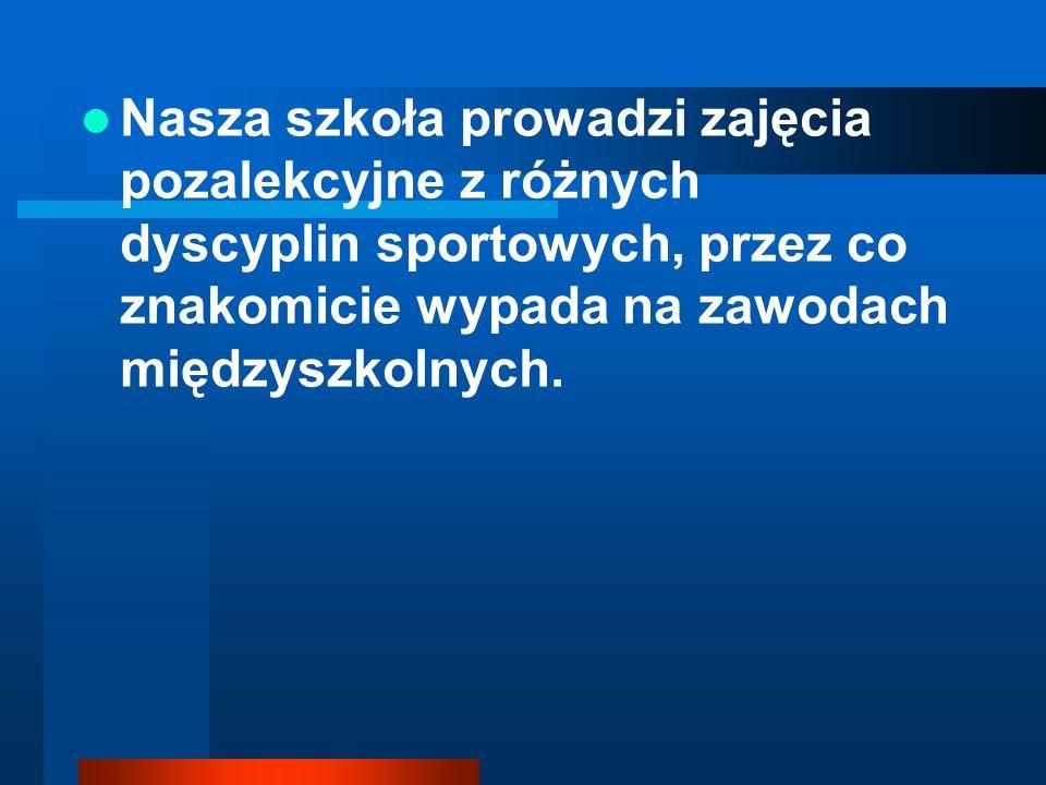 Nasza szkoła prowadzi zajęcia pozalekcyjne z różnych dyscyplin sportowych, przez co znakomicie wypada na zawodach międzyszkolnych.