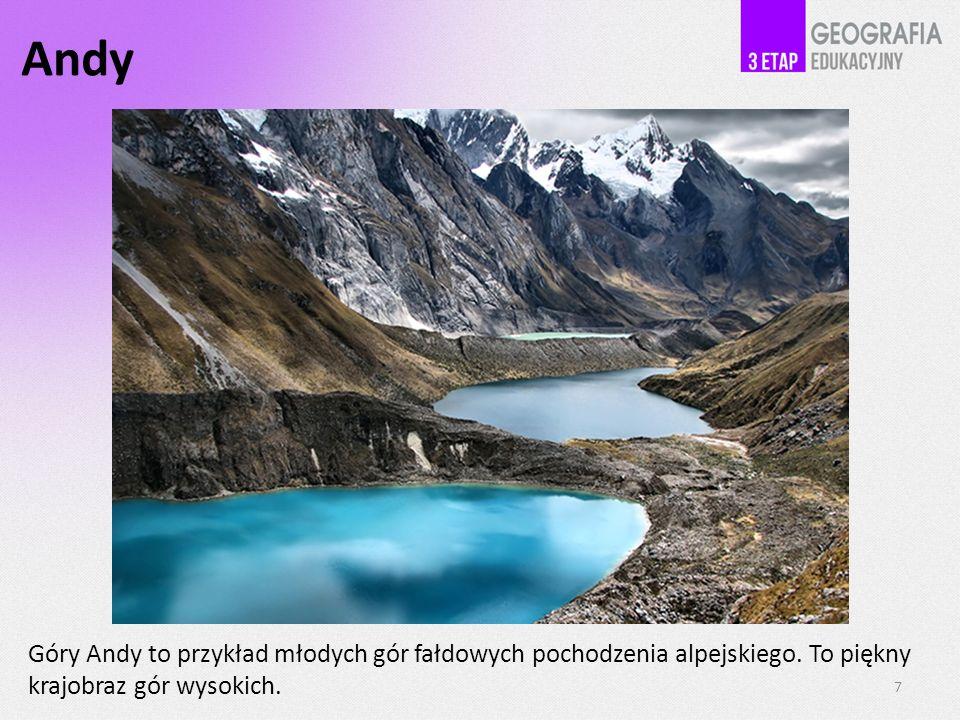 Andy Góry Andy to przykład młodych gór fałdowych pochodzenia alpejskiego. To piękny krajobraz gór wysokich. 7