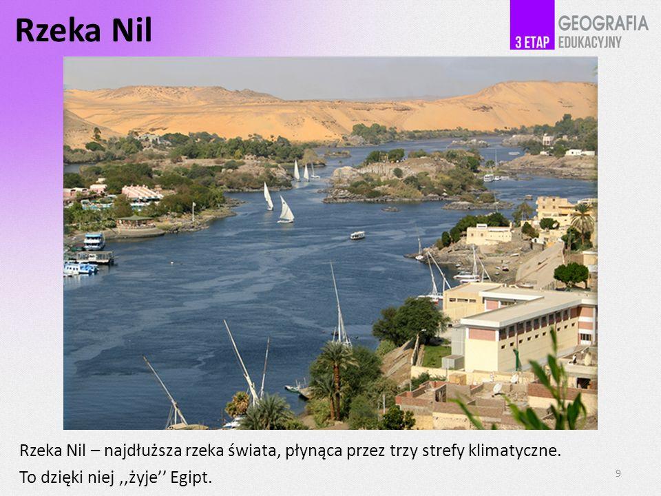 Rzeka Nil Rzeka Nil – najdłuższa rzeka świata, płynąca przez trzy strefy klimatyczne. To dzięki niej,,żyje Egipt. 9