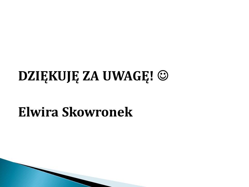 DZIĘKUJĘ ZA UWAGĘ! Elwira Skowronek