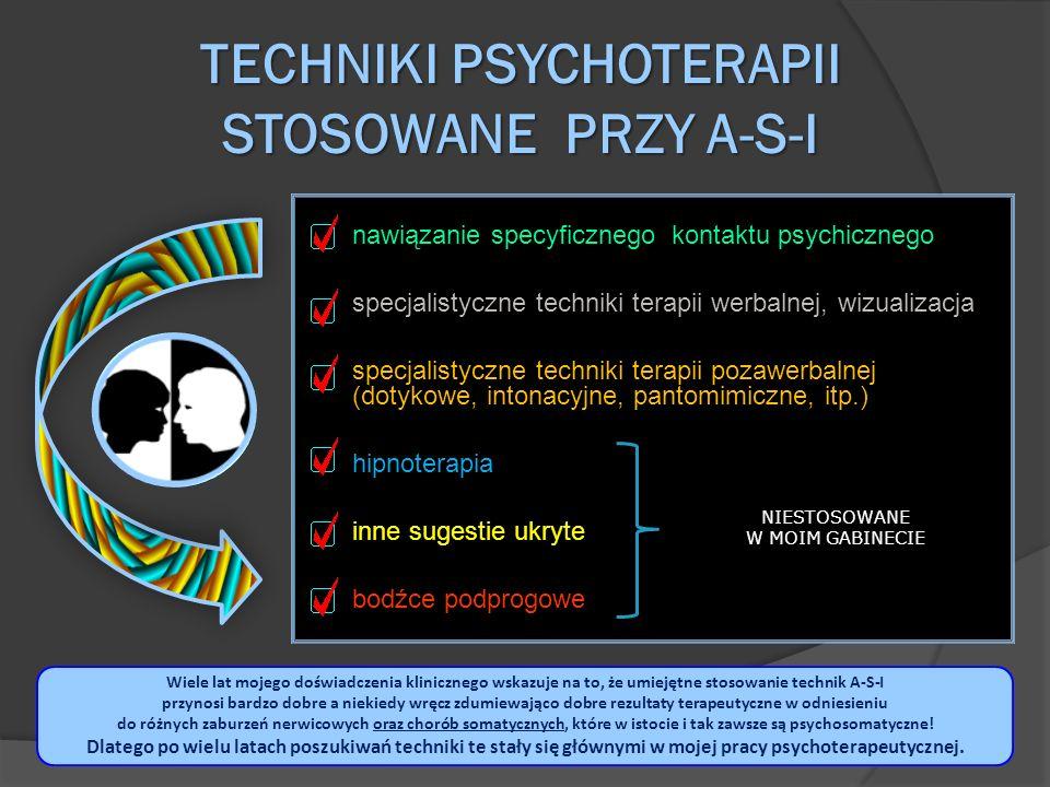 TECHNIKI PSYCHOTERAPII STOSOWANE PRZY A-S-I nawiązanie specyficznego kontaktu psychicznego specjalistyczne techniki terapii werbalnej, wizualizacja sp