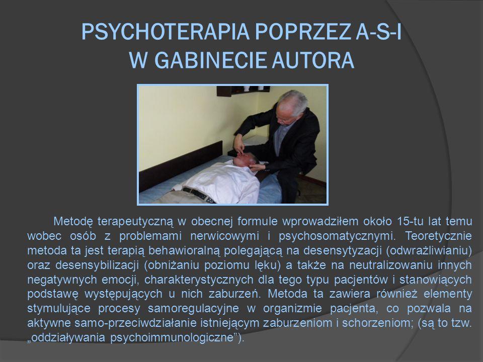 PSYCHOTERAPIA POPRZEZ A-S-I W GABINECIE AUTORA Metodę terapeutyczną w obecnej formule wprowadziłem około 15-tu lat temu wobec osób z problemami nerwic