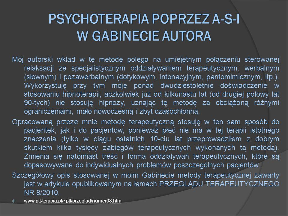 PSYCHOTERAPIA POPRZEZ A-S-I W GABINECIE AUTORA Mój autorski wkład w tę metodę polega na umiejętnym połączeniu sterowanej relaksacji ze specjalistyczny