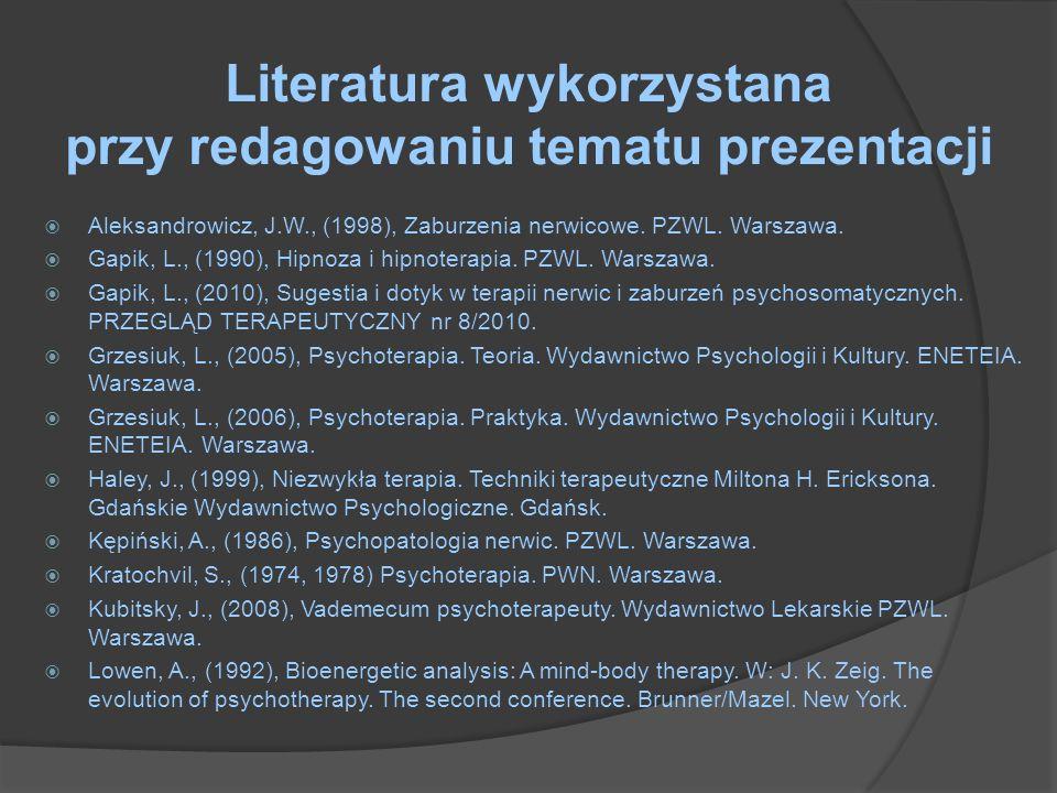 Literatura wykorzystana przy redagowaniu tematu prezentacji Aleksandrowicz, J.W., (1998), Zaburzenia nerwicowe. PZWL. Warszawa. Gapik, L., (1990), Hip
