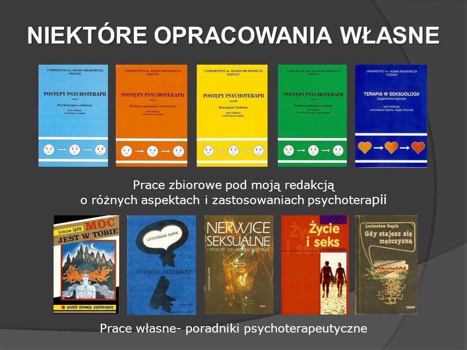 NIEKTÓRE OPRACOWANIA WŁASNE Prace zbiorowe pod moją redakcją o różnych aspektach i zastosowaniach psychotera pii Prace własne- poradniki psychoterapeu