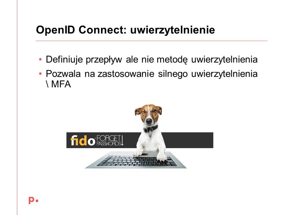 Definiuje przepływ ale nie metodę uwierzytelnienia Pozwala na zastosowanie silnego uwierzytelnienia \ MFA OpenID Connect: uwierzytelnienie