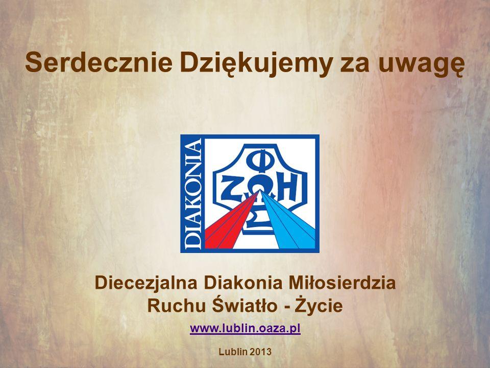 Serdecznie Dziękujemy za uwagę Diecezjalna Diakonia Miłosierdzia Ruchu Światło - Życie www.lublin.oaza.pl Lublin 2013