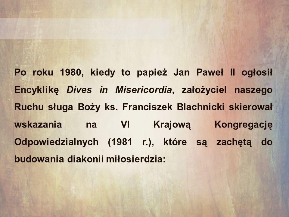 Po roku 1980, kiedy to papież Jan Paweł II ogłosił Encyklikę Dives in Misericordia, założyciel naszego Ruchu sługa Boży ks. Franciszek Blachnicki skie