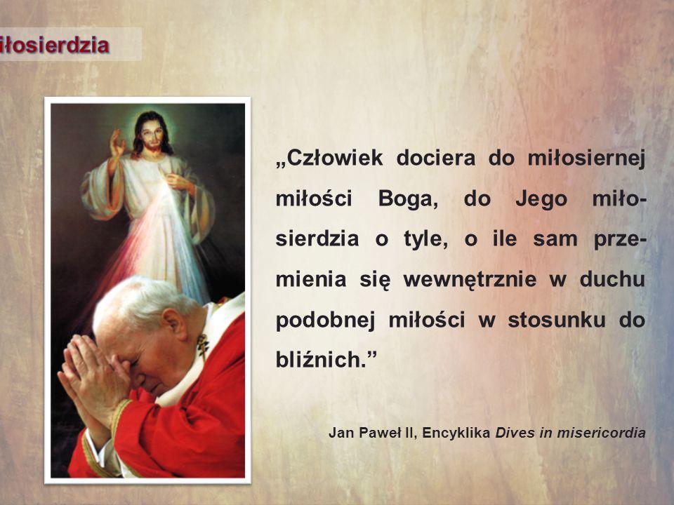 Człowiek dociera do miłosiernej miłości Boga, do Jego miło- sierdzia o tyle, o ile sam prze- mienia się wewnętrznie w duchu podobnej miłości w stosunk