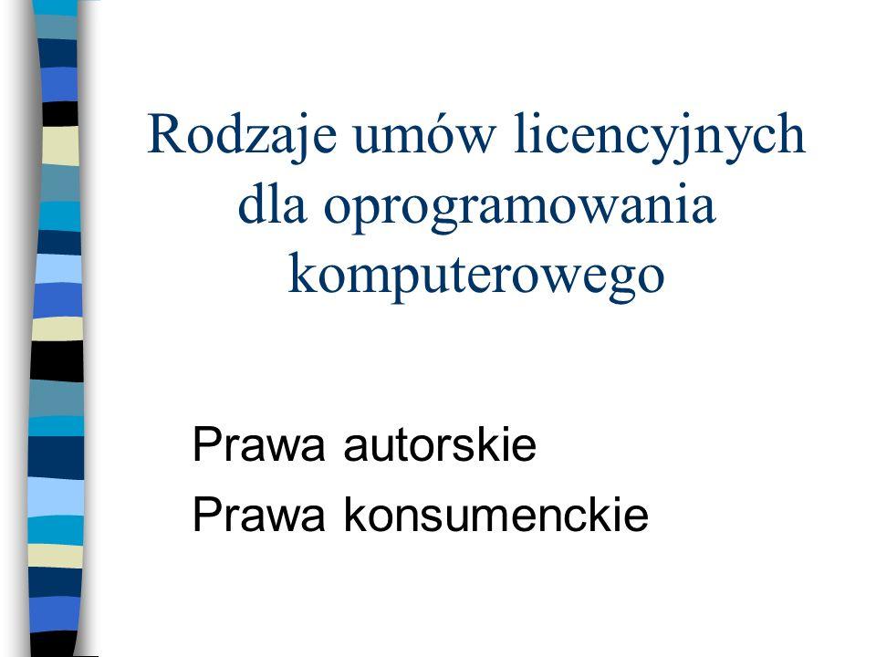 Rodzaje umów licencyjnych dla oprogramowania komputerowego Prawa autorskie Prawa konsumenckie
