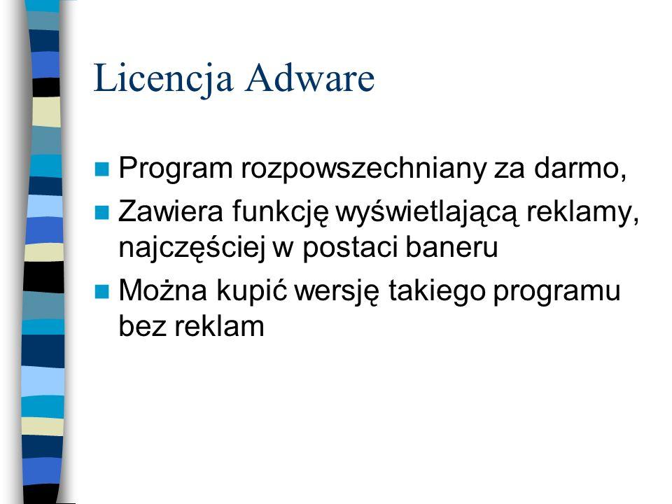 Licencja Adware Program rozpowszechniany za darmo, Zawiera funkcję wyświetlającą reklamy, najczęściej w postaci baneru Można kupić wersję takiego prog