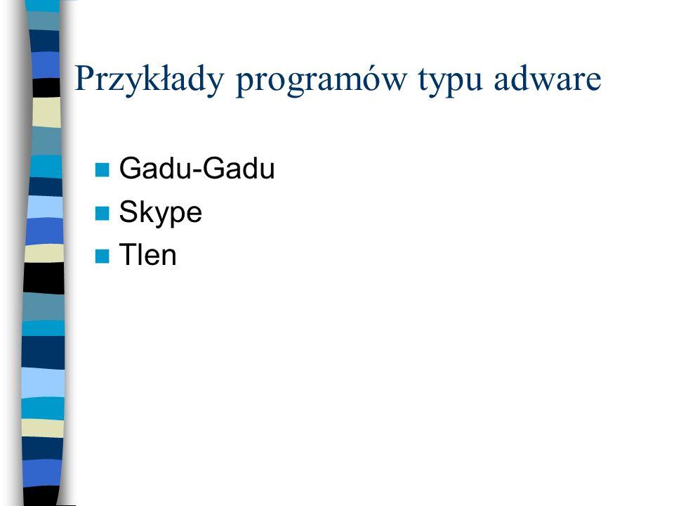 Przykłady programów typu adware Gadu-Gadu Skype Tlen