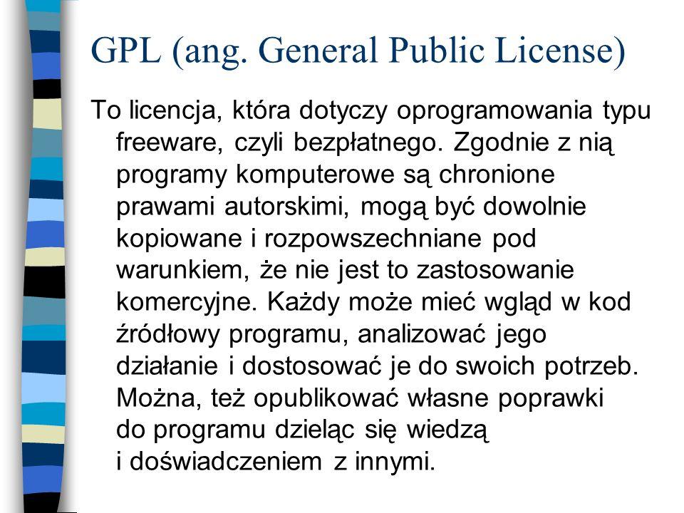 GPL (ang. General Public License) To licencja, która dotyczy oprogramowania typu freeware, czyli bezpłatnego. Zgodnie z nią programy komputerowe są ch