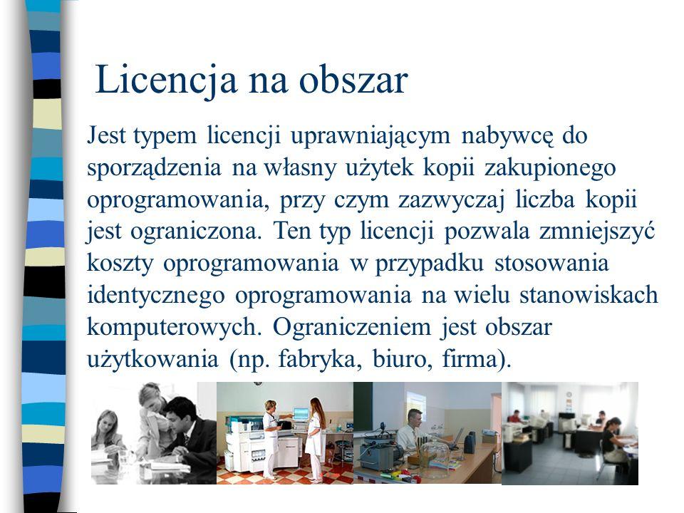 Licencja na obszar Jest typem licencji uprawniającym nabywcę do sporządzenia na własny użytek kopii zakupionego oprogramowania, przy czym zazwyczaj li
