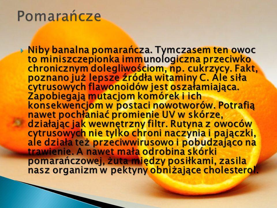 Niby banalna pomarańcza. Tymczasem ten owoc to miniszczepionka immunologiczna przeciwko chronicznym dolegliwościom, np. cukrzycy. Fakt, poznano już le