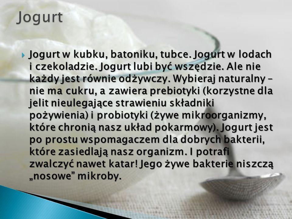 Jogurt w kubku, batoniku, tubce. Jogurt w lodach i czekoladzie. Jogurt lubi być wszędzie. Ale nie każdy jest równie odżywczy. Wybieraj naturalny – nie