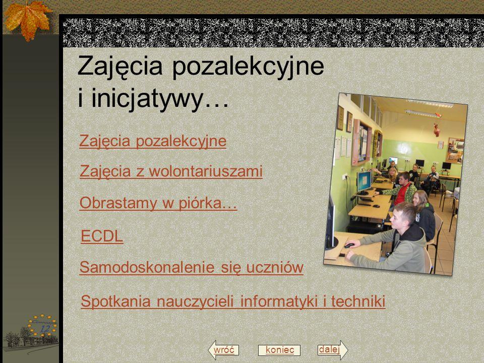 wróć menu dalej Zajęcia pozalekcyjne i inicjatywy… Zajęcia z wolontariuszami Spotkania nauczycieli informatyki i techniki Zajęcia pozalekcyjne ECDL ko