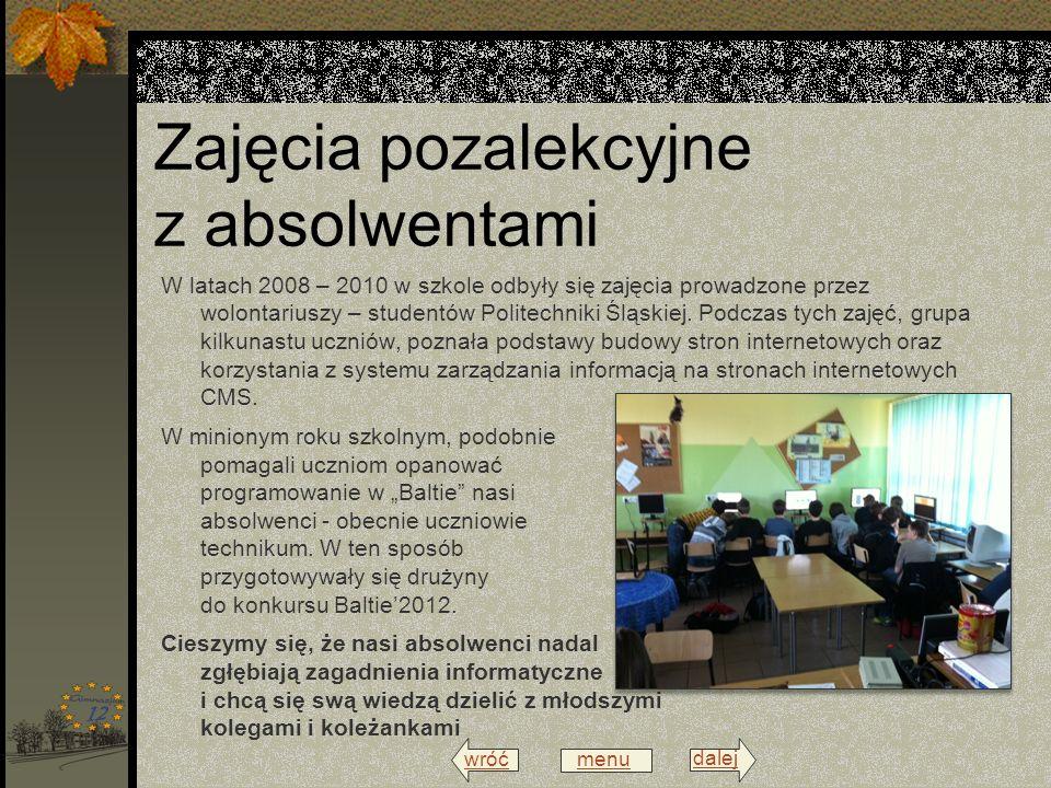 wróć menu dalej Zajęcia pozalekcyjne z absolwentami W latach 2008 – 2010 w szkole odbyły się zajęcia prowadzone przez wolontariuszy – studentów Politechniki Śląskiej.