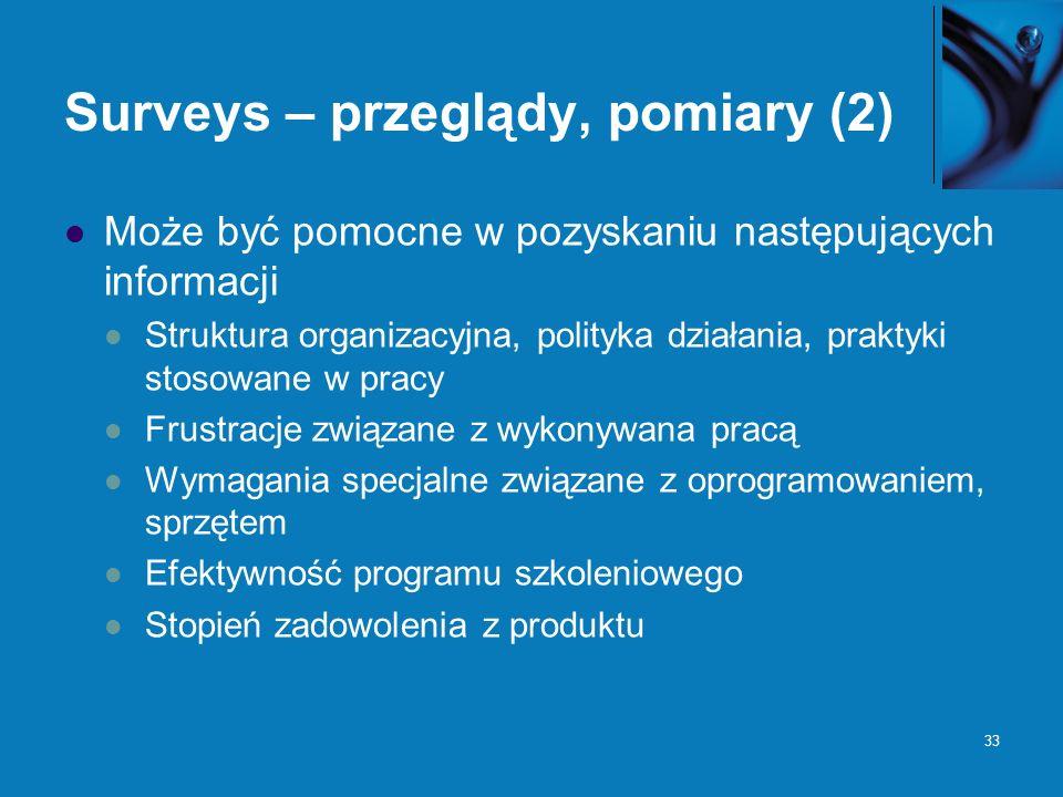 33 Surveys – przeglądy, pomiary (2) Może być pomocne w pozyskaniu następujących informacji Struktura organizacyjna, polityka działania, praktyki stoso