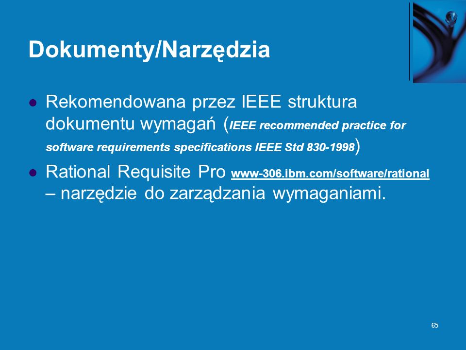 65 Dokumenty/Narzędzia Rekomendowana przez IEEE struktura dokumentu wymagań ( IEEE recommended practice for software requirements specifications IEEE