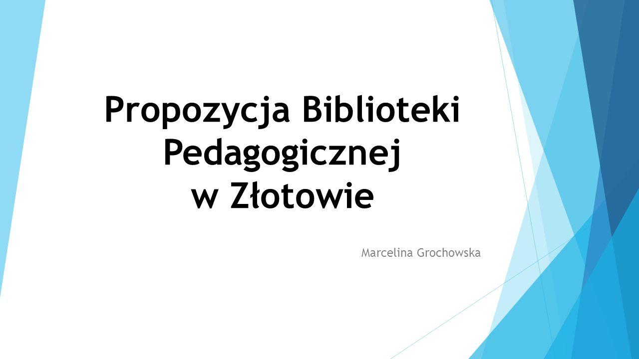 Propozycja Biblioteki Pedagogicznej w Złotowie Marcelina Grochowska
