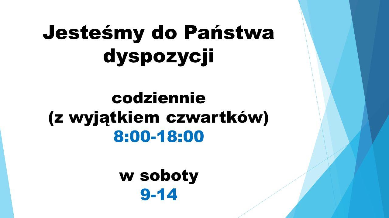 Jesteśmy do Państwa dyspozycji codziennie (z wyjątkiem czwartków) 8:00-18:00 w soboty 9-14