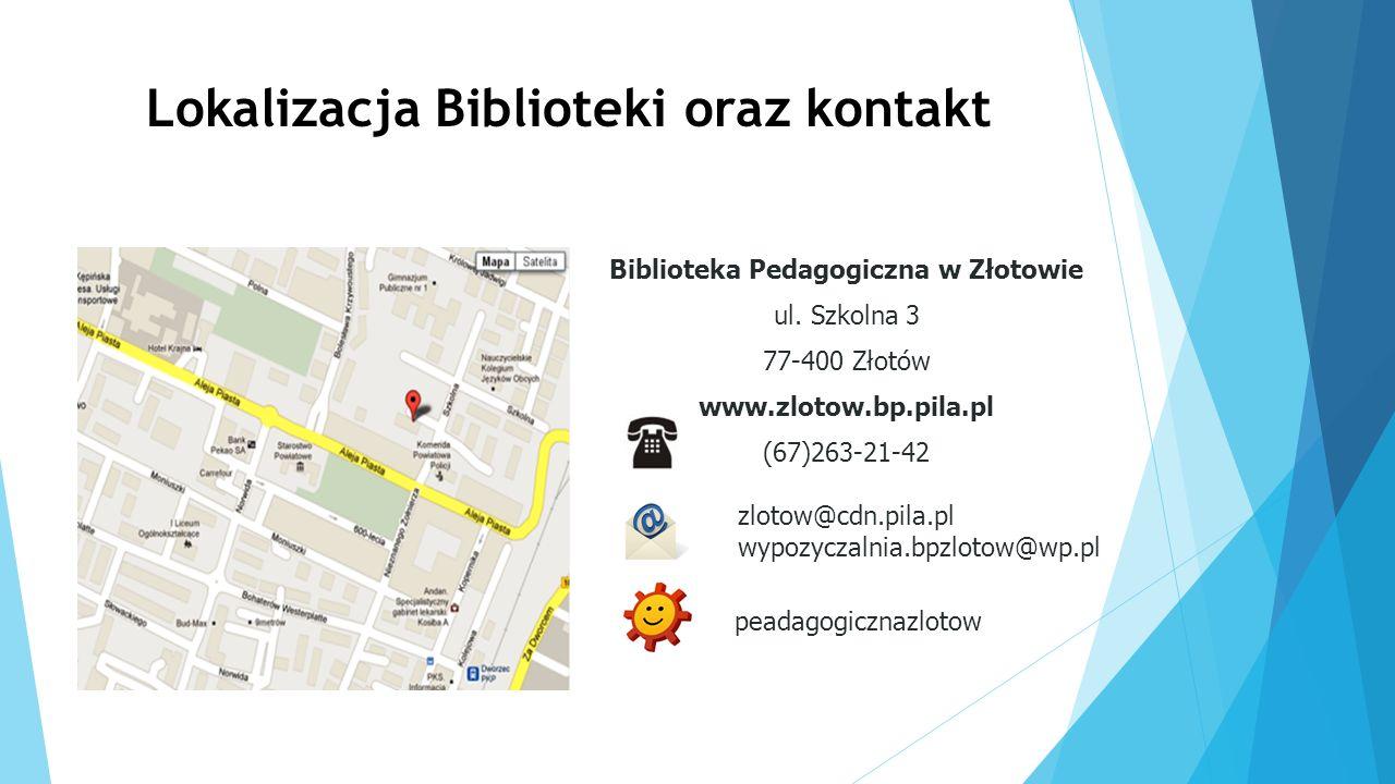 Lokalizacja Biblioteki oraz kontakt Biblioteka Pedagogiczna w Złotowie ul. Szkolna 3 77-400 Złotów www.zlotow.bp.pila.pl (67)263-21-42 zlotow@cdn.pila
