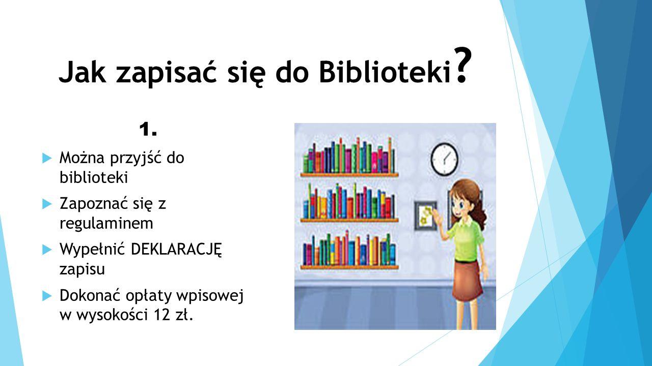 Jak zapisać się do Biblioteki ? 1. Można przyjść do biblioteki Zapoznać się z regulaminem Wypełnić DEKLARACJĘ zapisu Dokonać opłaty wpisowej w wysokoś