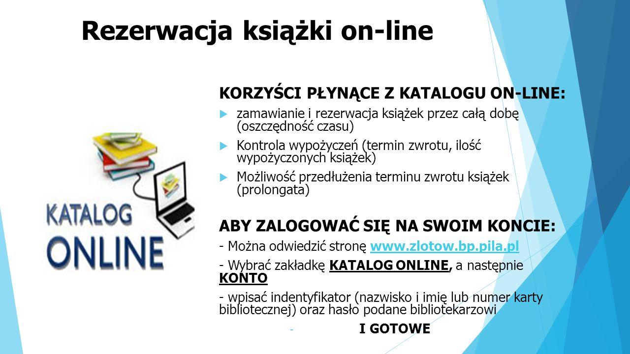 Rezerwacja książki on-line KORZYŚCI PŁYNĄCE Z KATALOGU ON-LINE: zamawianie i rezerwacja książek przez całą dobę (oszczędność czasu) Kontrola wypożycze