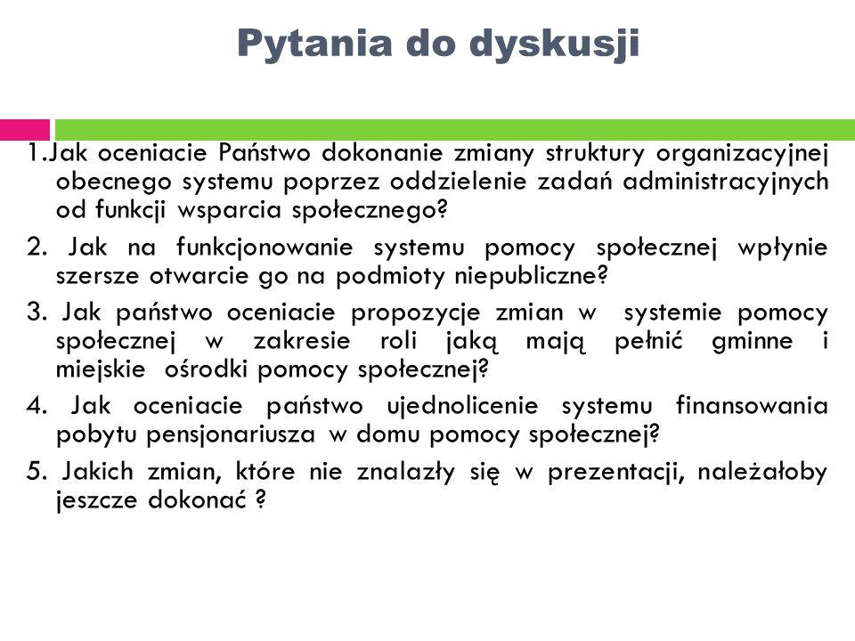 Pytania do dyskusji 1.Jak oceniacie Państwo dokonanie zmiany struktury organizacyjnej obecnego systemu poprzez oddzielenie zadań administracyjnych od