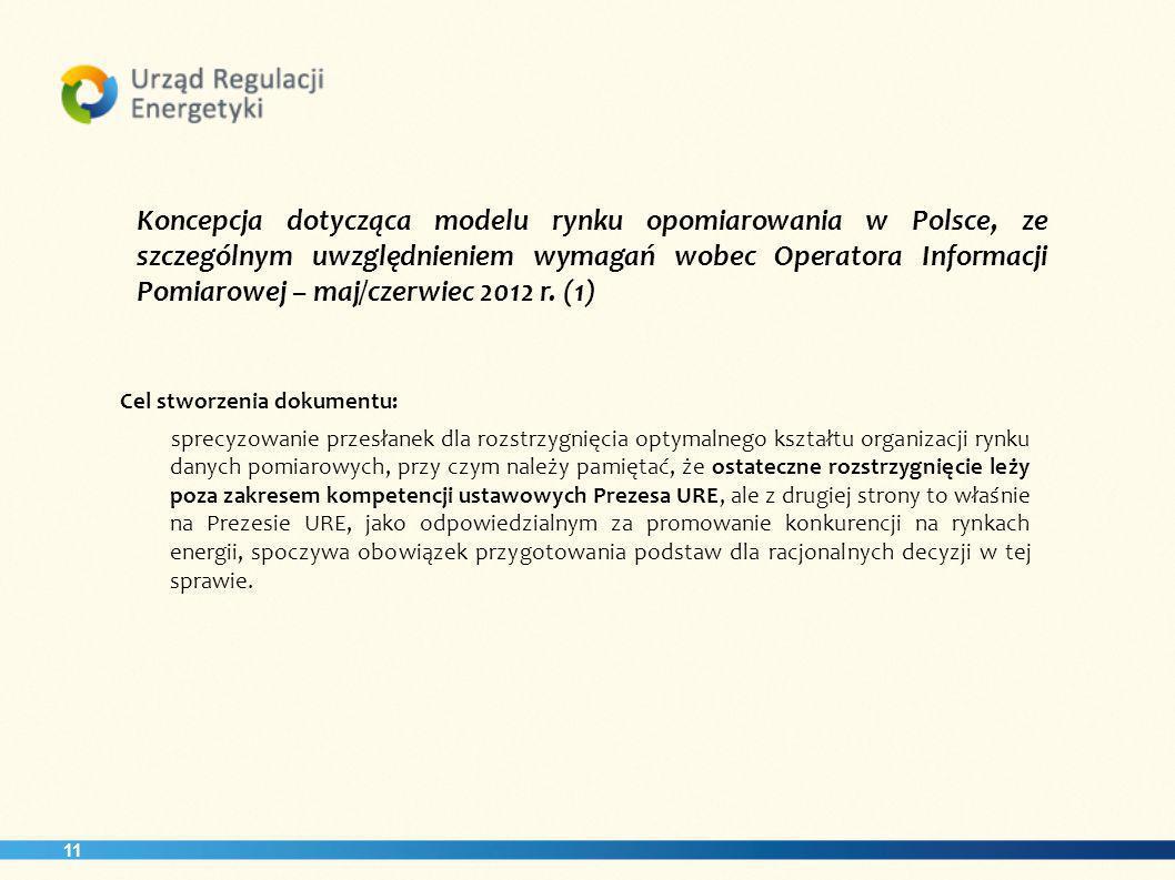 11 Koncepcja dotycząca modelu rynku opomiarowania w Polsce, ze szczególnym uwzględnieniem wymagań wobec Operatora Informacji Pomiarowej – maj/czerwiec 2012 r.
