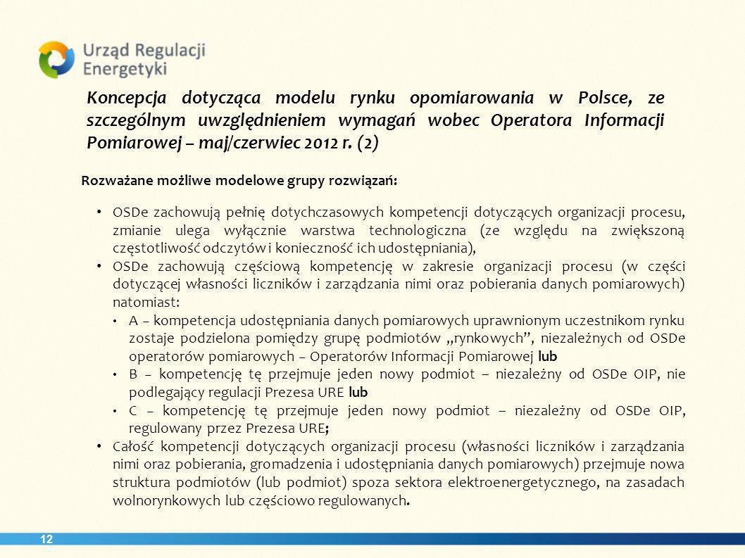 12 Koncepcja dotycząca modelu rynku opomiarowania w Polsce, ze szczególnym uwzględnieniem wymagań wobec Operatora Informacji Pomiarowej – maj/czerwiec 2012 r.