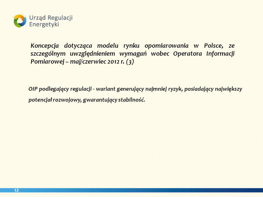 13 Koncepcja dotycząca modelu rynku opomiarowania w Polsce, ze szczególnym uwzględnieniem wymagań wobec Operatora Informacji Pomiarowej – maj/czerwiec 2012 r.