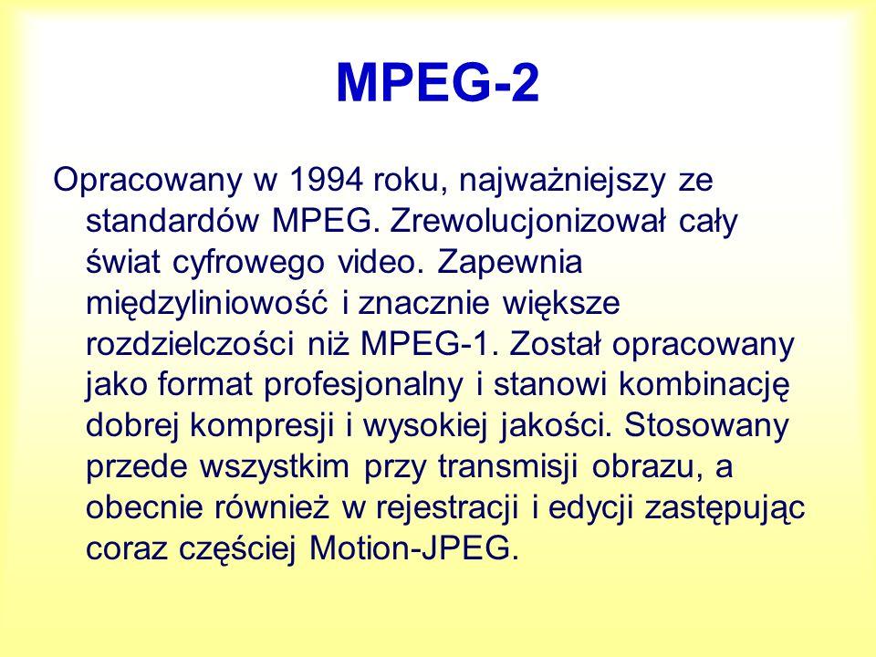 MPEG-2 Opracowany w 1994 roku, najważniejszy ze standardów MPEG. Zrewolucjonizował cały świat cyfrowego video. Zapewnia międzyliniowość i znacznie wię