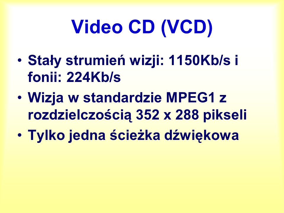 Super Video CD Kompresja MPEG 2 Zmienny strumień wizji (od 1150 do 2600 Kb/s.