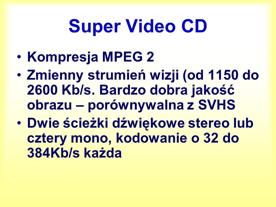 Wizja: VCD (MPEG-1), SVCD (MPEG-2) ParametrVCDSVCD Rozdzielczość (PAL)352 x 258480 x 576 Rozdzielczość (NTSC)352 x 240480 x 480 Kompresja wizjiMPEG – 1MPEG - 2 Strumień wizji [Kb/s]Stały: 1150Zmienny: max: 2600 Jakość obrazuPorównywaln a z VHS Porównywaln a z SVHS Typ napisówStałeStałe lub wył.