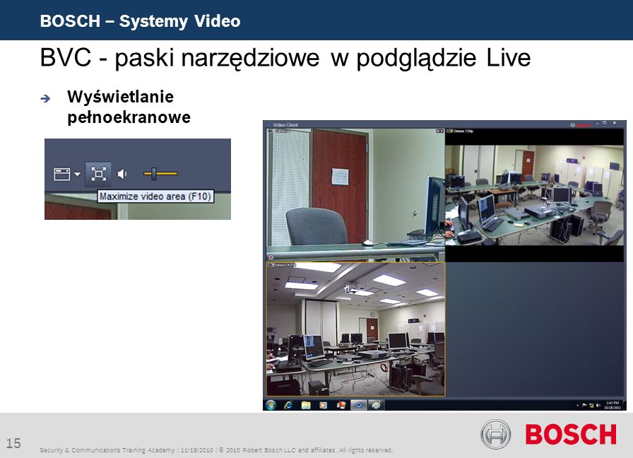 15 BOSCH – Systemy Video Security & Communications Training Academy | 11/19/2010 | © 2010 Robert Bosch LLC and affiliates. All rights reserved. BVC -