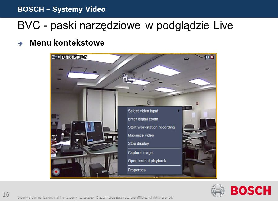 16 BOSCH – Systemy Video Security & Communications Training Academy | 11/19/2010 | © 2010 Robert Bosch LLC and affiliates. All rights reserved. BVC -