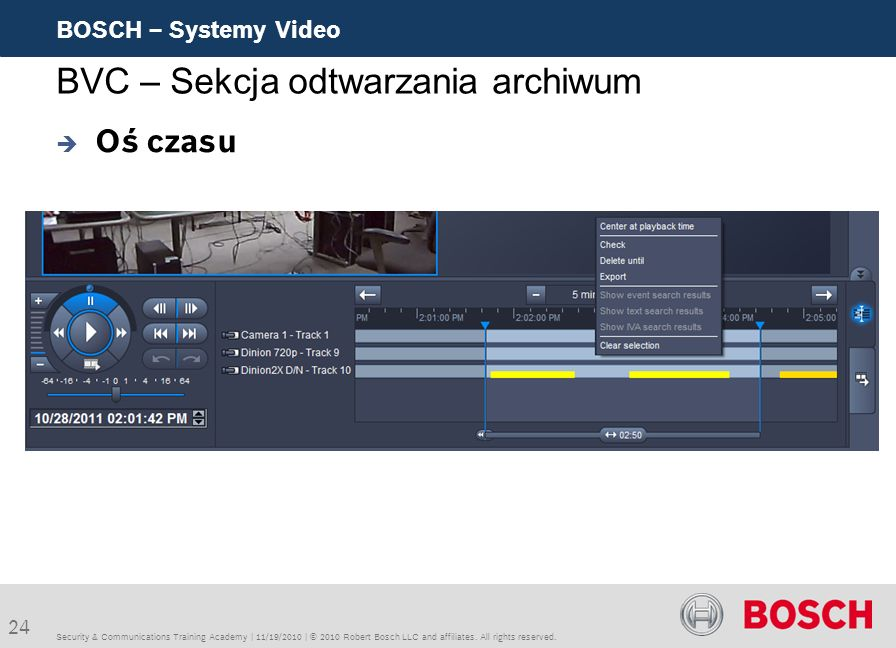 24 BOSCH – Systemy Video Security & Communications Training Academy | 11/19/2010 | © 2010 Robert Bosch LLC and affiliates. All rights reserved. BVC –