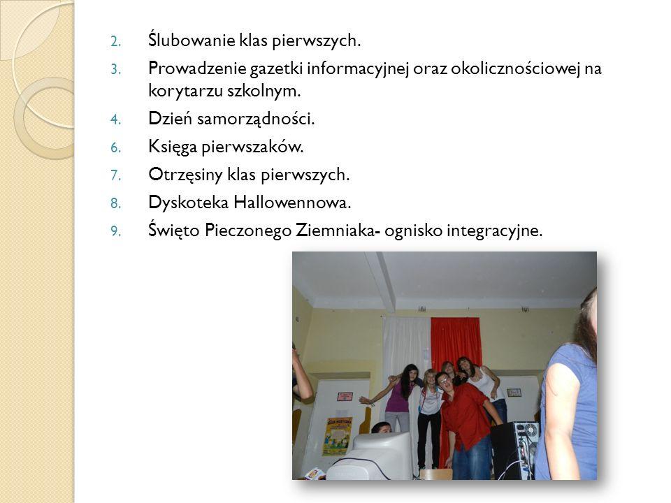2. Ślubowanie klas pierwszych. 3. Prowadzenie gazetki informacyjnej oraz okolicznościowej na korytarzu szkolnym. 4. Dzień samorządności. 6. Księga pie