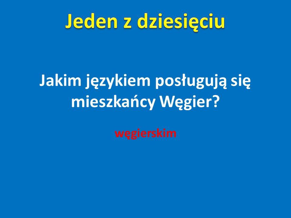 Jakim językiem posługują się mieszkańcy Węgier? węgierskim